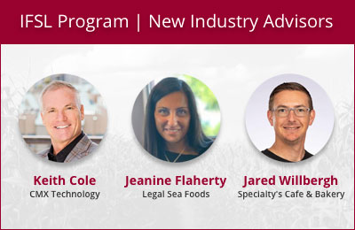 IFSL Program's new industry advisors: Keith Cole, CMX Technology; Jeanine Flaherty, Legal Sea Foods; and Jared Willbergh, Specialty's Cafe & Bakery